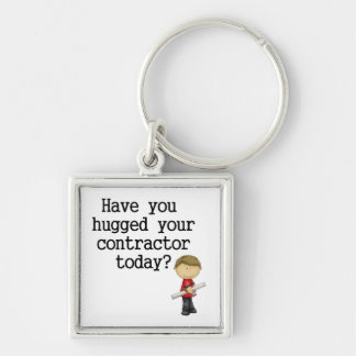 Have You Hugged Your Contractor Keychain