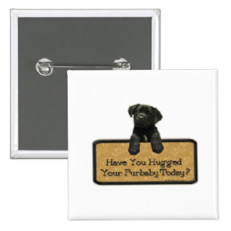 Have you hugged your Furbaby Today? 15 Cm Square Badge