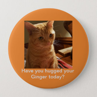Have you hugged your Ginger today? 10 Cm Round Badge