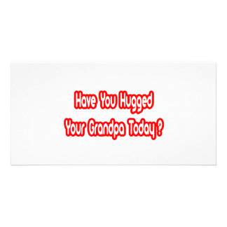 Have You Hugged Your Grandpa Today? Personalized Photo Card