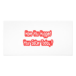 Have You Hugged Your Sister Today? Photo Card Template