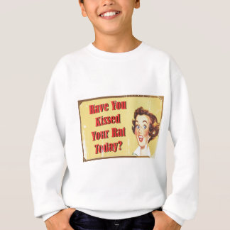 Have You Kissed Your Rat Today? Sweatshirt