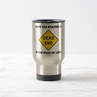 Have You Reached A Dead End In The Road Of Life? Stainless Steel Travel Mug