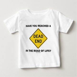 Have You Reached A Dead End In The Road Of Life? T Shirt