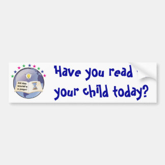 Have you read to your child today? Bumpersticker Bumper Sticker