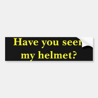 Have you seen my helmet? bumper sticker