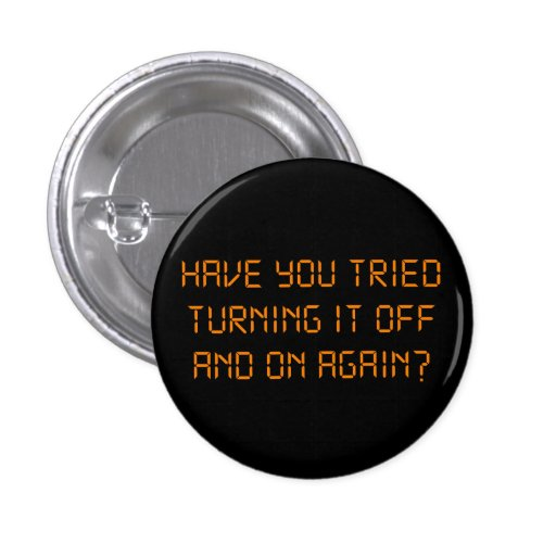 Have You Tried Turning It Off And On Again? Pins