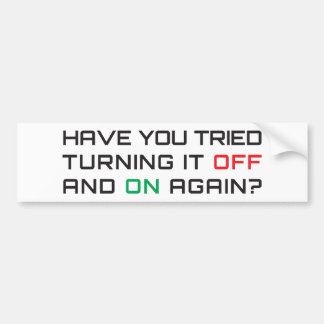 Have you tried turning it off and on again? bumper sticker