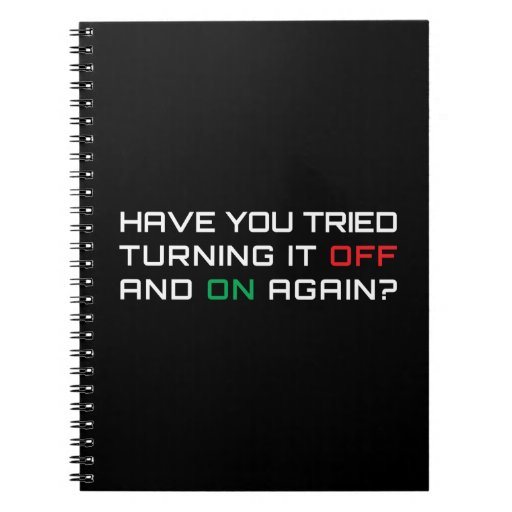 Have you tried turning it off and on again? spiral note book