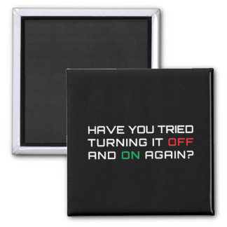 Have you tried turning it off and on again? square magnet