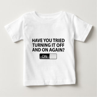 Have You Tried Turning It On And Off Again? T Shirt