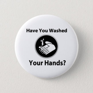 Have You Washed Your Hands? 6 Cm Round Badge