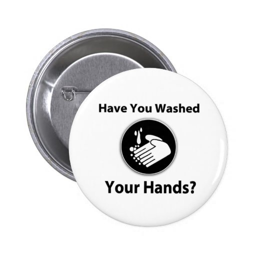 Have You Washed Your Hands? Pinback Buttons
