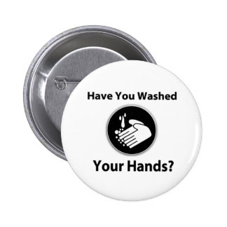 Have You Washed Your Hands Pinback Buttons