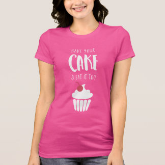 Have Your Cake & Eat It Too Tee