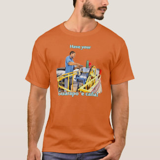 Have your Guarapo!  ( sugar cane juice) T-Shirt