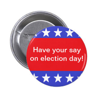 Have your say on election day Button