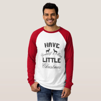 Have your self a merry ittle christmas shirt