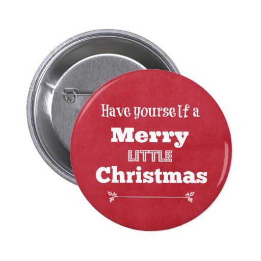 Have Yourself a Merry Little Christmas Pinback Buttons