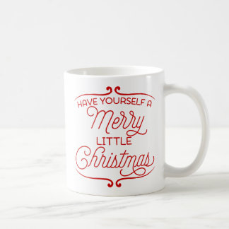 Have Yourself A Merry Little Christmas Basic White Mug