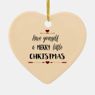 HAVE YOURSELF A MERRY LITTLE CHRISTMAS CERAMIC ORNAMENT