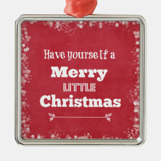 Have Yourself a Merry Little Christmas Christmas Ornaments