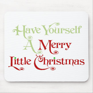 Have Yourself A Merry Little Christmas Mouse Pad