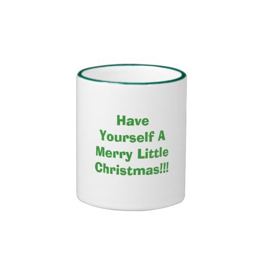 Have Yourself A Merry Little Christmas!!! Coffee Mugs