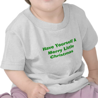 Have Yourself A Merry Little Christmas Tee Shirts