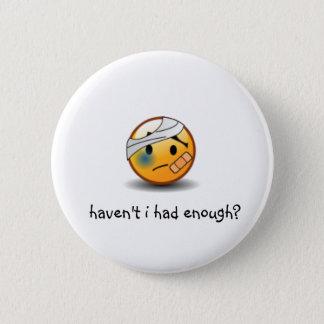 haven't i had enough? smiley 6 cm round badge