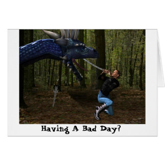 Having A Bad Day? Card