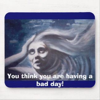 Having a Bad Day Mouse Pad