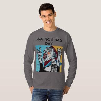 HAVING A BAD DAY T-Shirt
