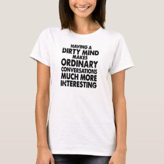 HAVING A DIRTY MIND MAKES ORDINARY CONVERSATIONS.. T-Shirt