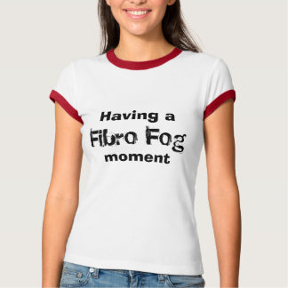 Having a, Fibro Fog, moment T-Shirt