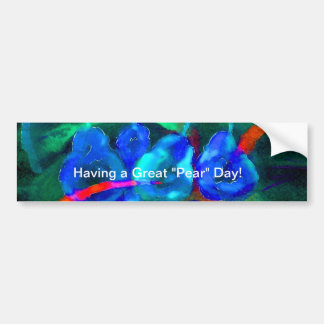 """Having a Great ""Pear"" Day""   Bumper Sticker"