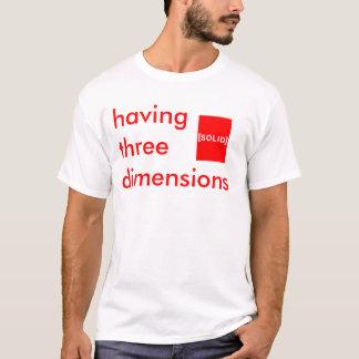 having three dimensions T-Shirt