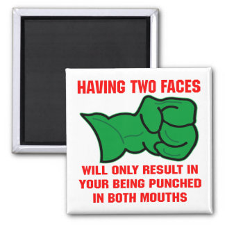 Having Two Faces Will Only Result In Your Being Square Magnet