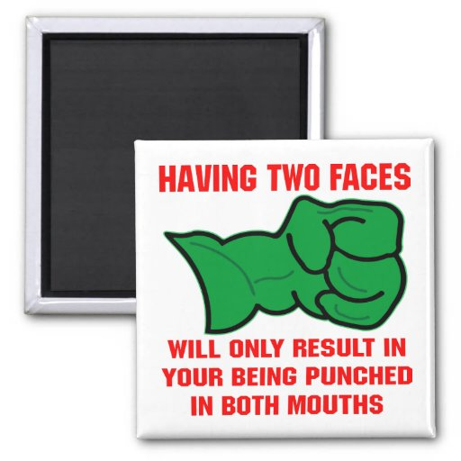 Having Two Faces Will Only Result In Your Being Fridge Magnets