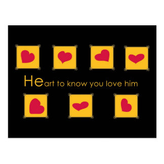 HE ART to know you love him Postcard