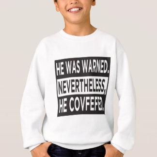 """He Covfefed."" Sweatshirt"