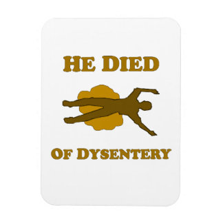 He Died Of Dysentery Magnet