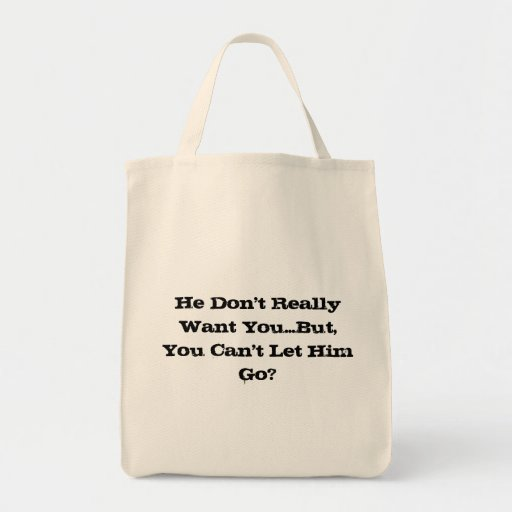 He Don't Really Want You... Bag