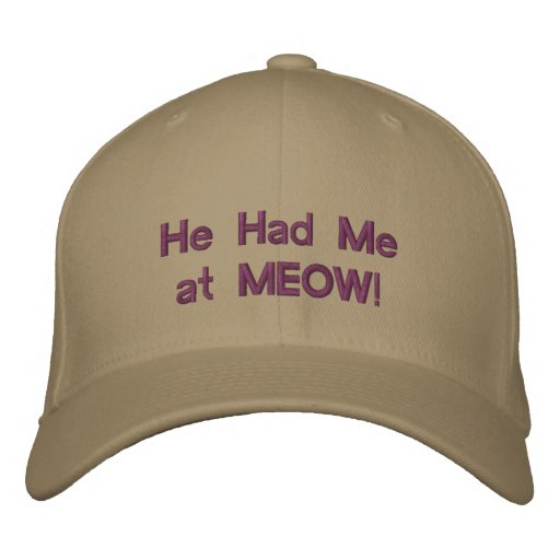 He Had Me at MEOW cap Embroidered Baseball Caps