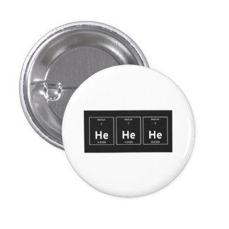 he he he 3 cm round badge