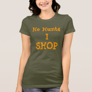 He Hunts, I, SHOP T-Shirt