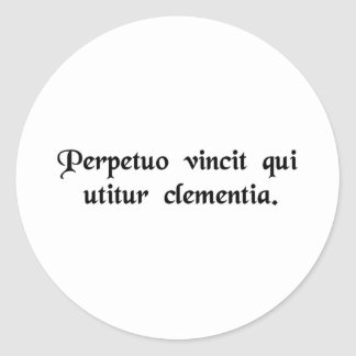 He is forever victor who employs clemency. round sticker