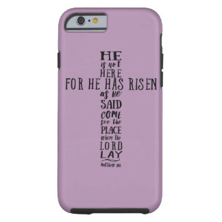 He is Not Here for He has Risen as He Said Tough iPhone 6 Case