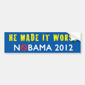 He Made It Worse NOBAMA 2012 Bumper Sticker
