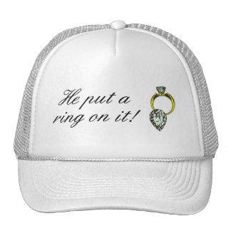 He Put A Ring On It Engagement Trucker Hats